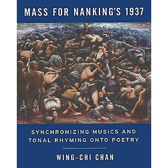 MASS FOR NANKINGS 1937 Synchronizing Musics and Tonal Rhyming onto Poetry by Chan & Wingchi