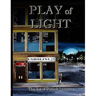 Play of Light The Art of Patrick LeMieux by LeMieux & Patrick