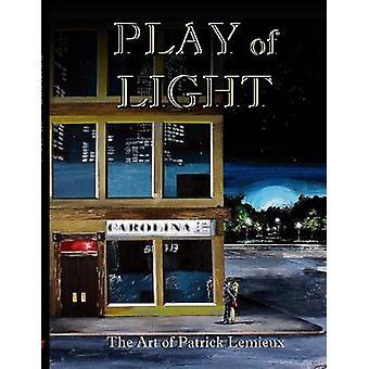 Play of Light The Art of Patrick LeMieux by LeMieux & Patrick