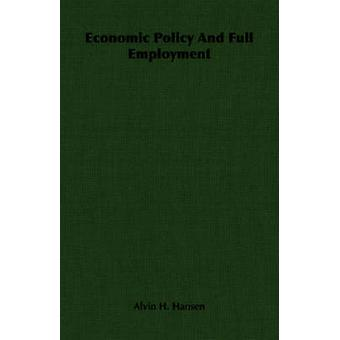Economic Policy And Full Employment by Hansen & Alvin H.