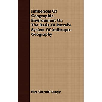 Influences of Geographic Environment on the Basis of Ratzels System of AnthropoGeography by Semple & Ellen Churchill