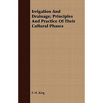 Irrigation And Drainage Principles And Practice Of Their Cultural Phases by King & F. H.