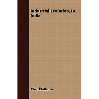 Industrial Evolution In India by Chatterton & Alfred