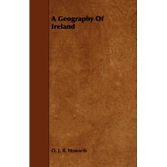 A Geography of Ireland by Howarth & O. J. R.