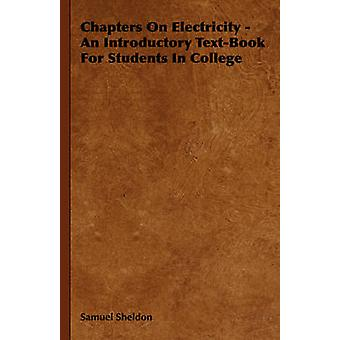 Chapters On Electricity  An Introductory TextBook For Students In College by Sheldon & Samuel