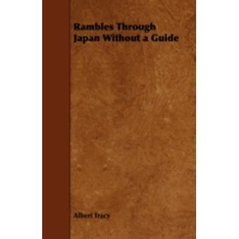 Rambles Through Japan Without a Guide by Tracy & Albert