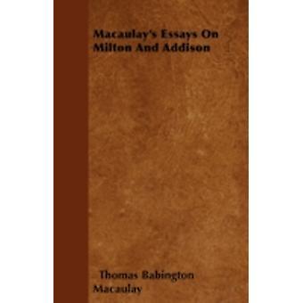 Macaulays Essays On Milton And Addison by Macaulay &  Thomas Babington