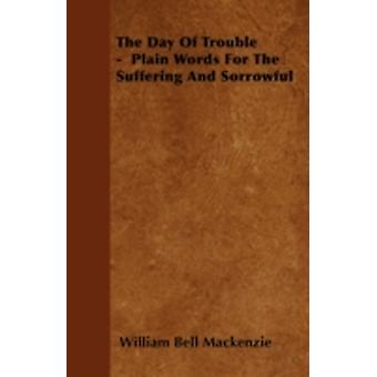 The Day Of Trouble   Plain Words For The Suffering And Sorrowful by Mackenzie & William Bell