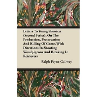 Letters To Young Shooters Second Series On The Production Preservation And Killing Of Game With Directions In Shooting Woodpigeons And Breaking In Retrievers by PayneGallwey & Ralph