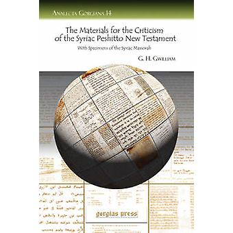 The Materials for the Criticism of the Syriac Peshitto New Testament with Specimens of the Syriac Massorah by Gwilliam & G. H. H.