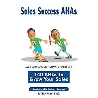 Sales Success AHAs 140 AHAs to Grow Your Sales by Daly & Jack