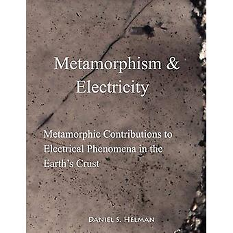 Metamorphism  Electricity Metamorphic Contributions to Electrical Phenomena in the Earths Crust by Helman & Daniel S.