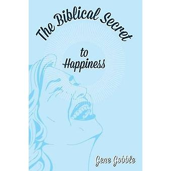 The Biblical Secret of Happiness by Gobble & Gene