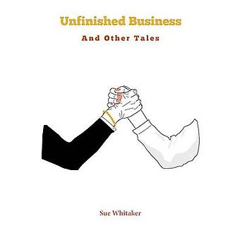 Unfinished Business and Other Tales by Whitaker & Sue