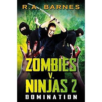 Zombies v. Ninjas 2 Domination by Barnes & R. A.