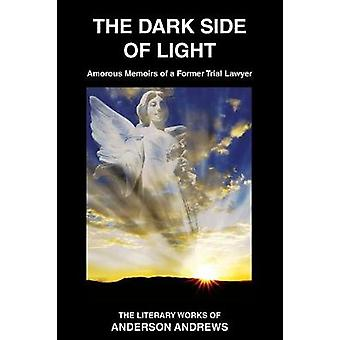 The Dark Side of Light Amorous Memoirs of a Former Trial Lawyer by Andrews & Anderson