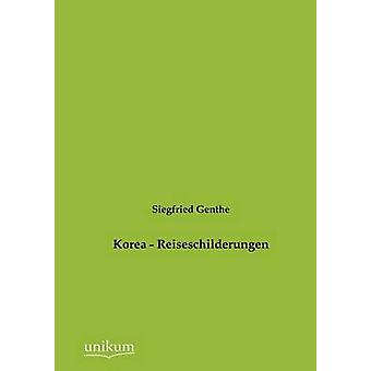 Korea  Reiseschilderungen by Genthe & Siegfried