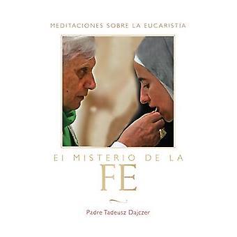 Misterio de la Fe the Mystery of Faith  Spanish Edition Meditaciones Sobre La Eucaristia Meditations on the Eucharist  The Mystery of Faith by Dajczer & Tadeusz
