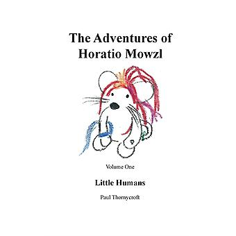 The Adventures of Horatio Mowzl Little Humans by Thornycrofy & Paul