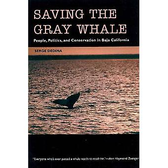 Saving the Gray Whale - People - Politics - and Conservation in Baja C