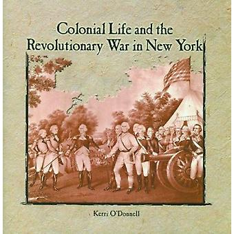 Colonial Life and the Revolutionary War in New York by Kerri O'Donnel