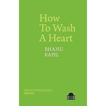 How To Wash A Heart by Bhanu Kapil - 9781789621686 Book