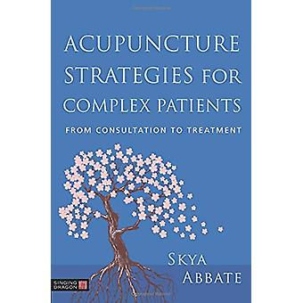Acupuncture Strategies for Complex Patients - From Consultation to Tre