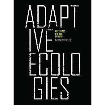 Adaptive Ecologies - Correlated Systems of Living by Theodore Spyropou