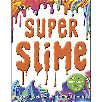 Super Slime - 30 Safe Inventive Slime Recipes. Packed with Loads of We