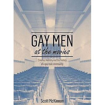 Gay Men at the Movies - Cinema - Memory and the History of a Gay Male