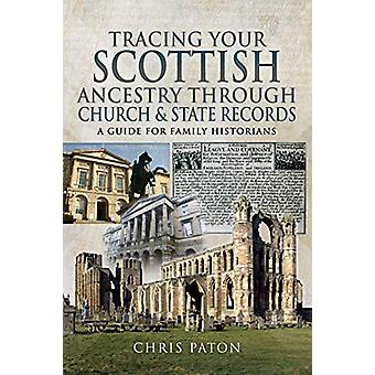 Tracing Your Scottish Ancestry through Church and States Records - A G