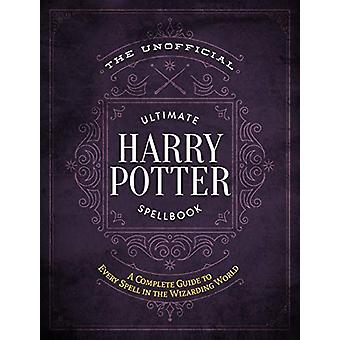 The Unofficial Ultimate Harry Potter Spellbook - A Complete Reference