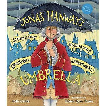 Jonas Hanways Scurrilous Scandalous Shockingly Sensational Umbrella by Josh Crute & Illustrated by Eileen Ryan Ewen