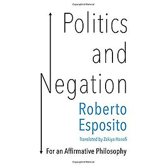 Politics and Negation - For an Affirmative Philosophy by Roberto Espos