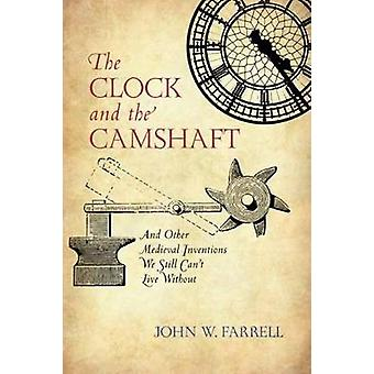 The Clock and the Camshaft - And Other Medieval Inventions We Still Ca