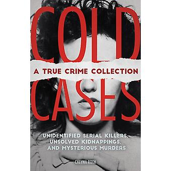 Cold Cases A True Crime Collection Unidentified Serial Killers Unsolved Kidnappings and Mysterious Murders Including the Zodiac Killer Natalee Holloways Disappearance the Golden State Killer door Cheyna Roth