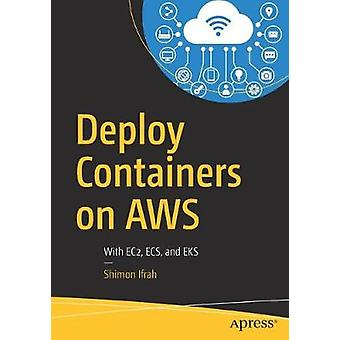 Deploy Containers on AWS - With EC2 - ECS - and EKS by Shimon Ifrah -