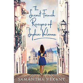 The Secret French Recipes Of Sophie Valroux by Verant & Samantha