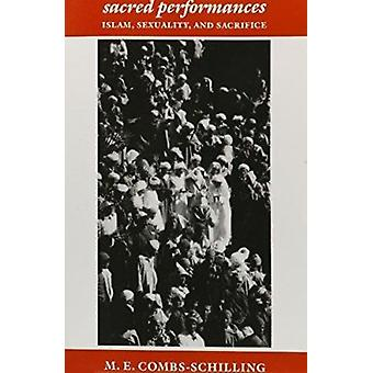 Sacred Performances - Islam - Sexuality - and Sacrifice by M.E. Combs-