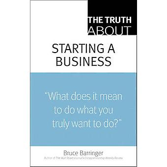 The Truth about Starting a Business by Bruce Barringer - 978013714450