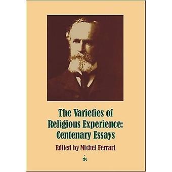 Varieties of Religious Experience - Centenary Essays by Michel Ferrari