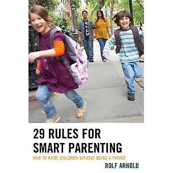 29 Rules for Smart Parenting - How to Raise Children Without Being a T