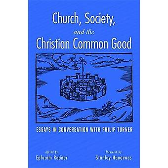 Church - Society - and the Christian Common Good by Ephraim Radner -