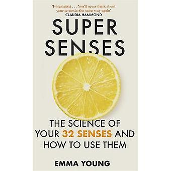 Super Senses The Science of Your 32 Senses and How to Use Them