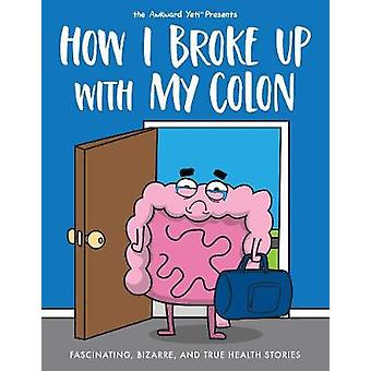 How I Broke Up with My Colon Fascinating Bizarre and True Health Stories Awkward Yeti