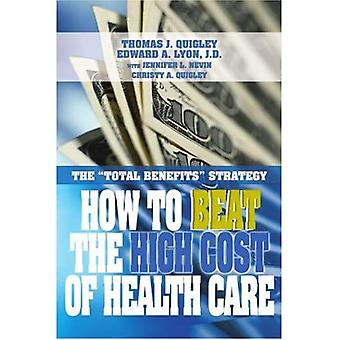 How to Beat the High Cost� of Health Care: The Total� Benefits Strategy