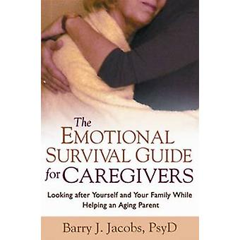The Emotional Survival Guide for Caregivers by Jacobs & Barry J