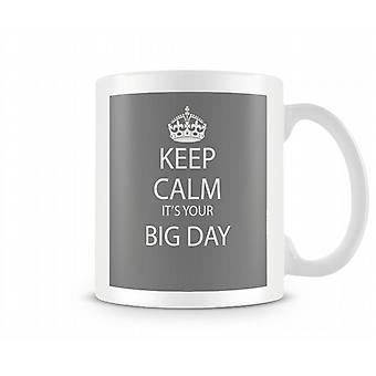 Keep Calm It's A Big Day Printed Mug