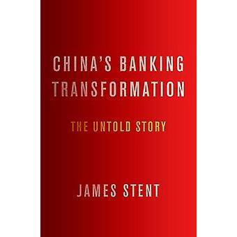 Chinas Banken Transformation - The Untold Story von James Stent - 978