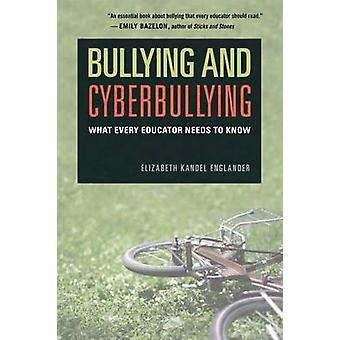 Bullying and Cyberbullying - What Every Educator Needs to Know by Eliz